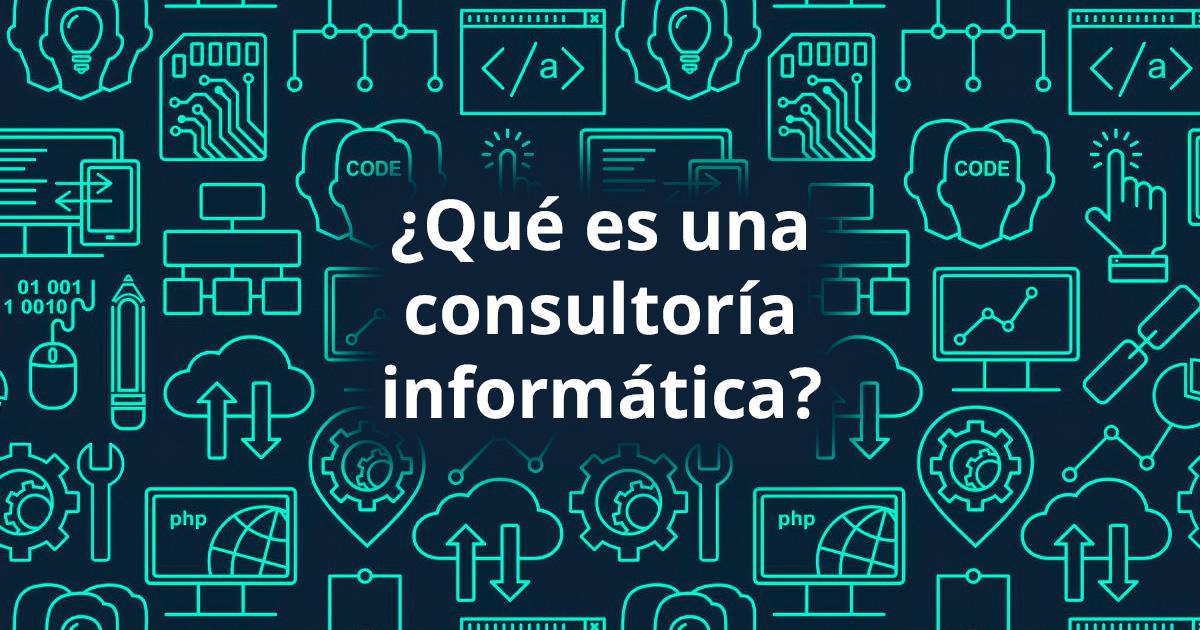 Qué es una consultoría informática